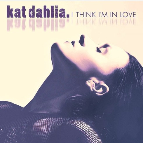 Kat Dahlia - I Think I'm In Love